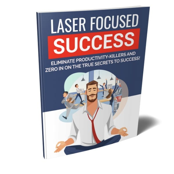 how to have laser focused success in life and business