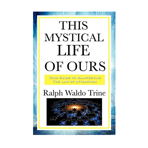 this mystical life of ours ralph waldo trine